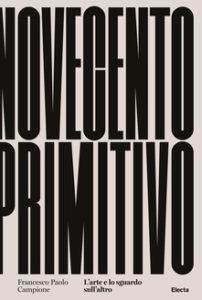 Novecento Primitivo di Paolo Campione