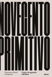 Novecento primitivo di Paolo Campione: presentazione al LAC